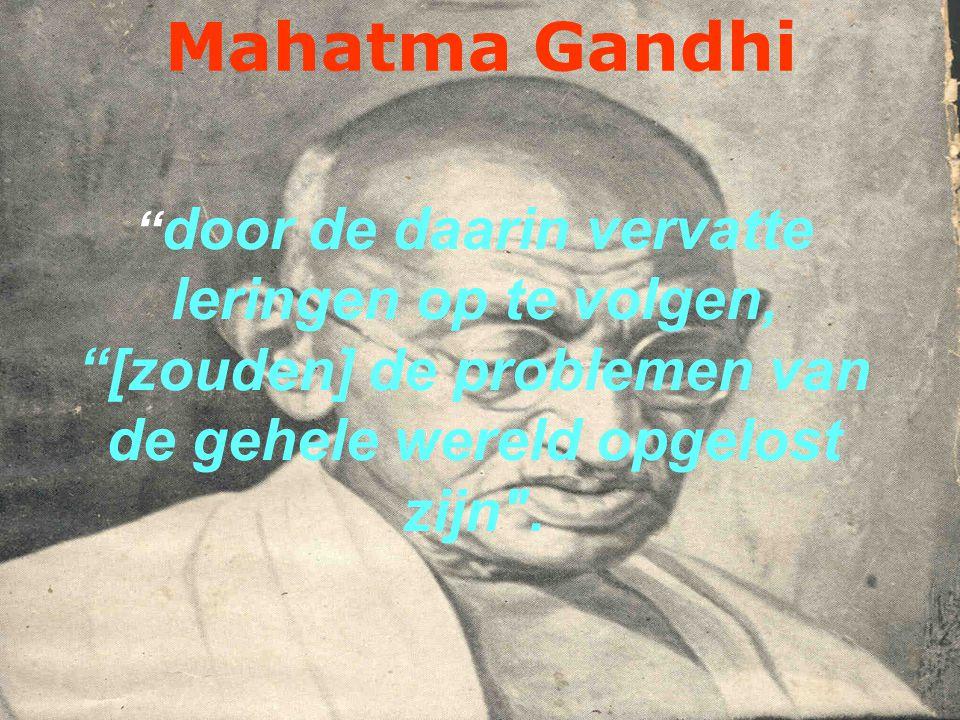 Mahatma Gandhi door de daarin vervatte leringen op te volgen, [zouden] de problemen van de gehele wereld opgelost zijn .